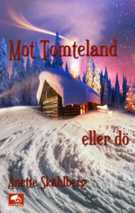 Till Tomteland eller dö - Anette Skåhlberg